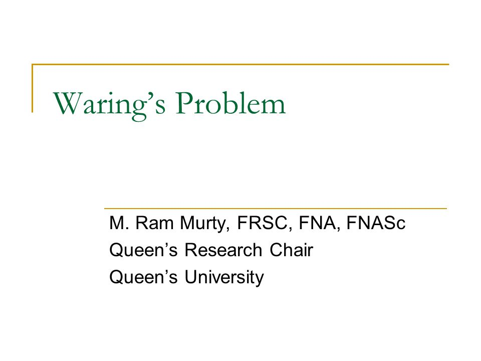 Waring's Problem M. Ram Murty, FRSC, FNA, FNASc Queen's Research Chair Queen's University