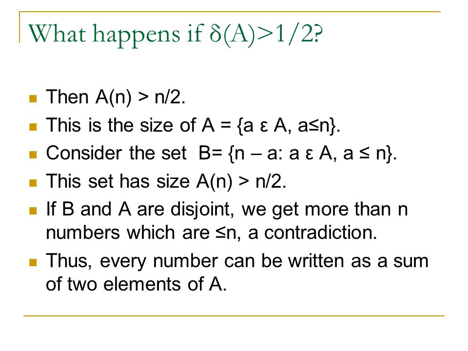 What happens if δ(A)>1/2. Then A(n) > n/2. This is the size of A = {a ε A, a≤n}.