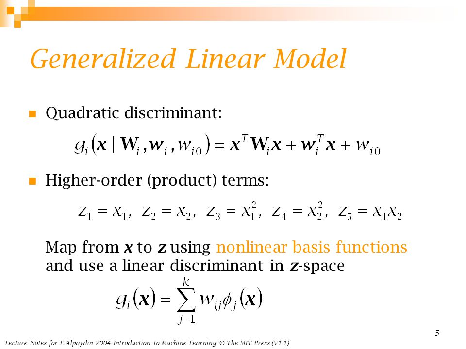 Lecture Notes for E Alpaydın 2004 Introduction to Machine Learning © The MIT Press (V1.1) 5 Generalized Linear Model Quadratic discriminant: Higher-or