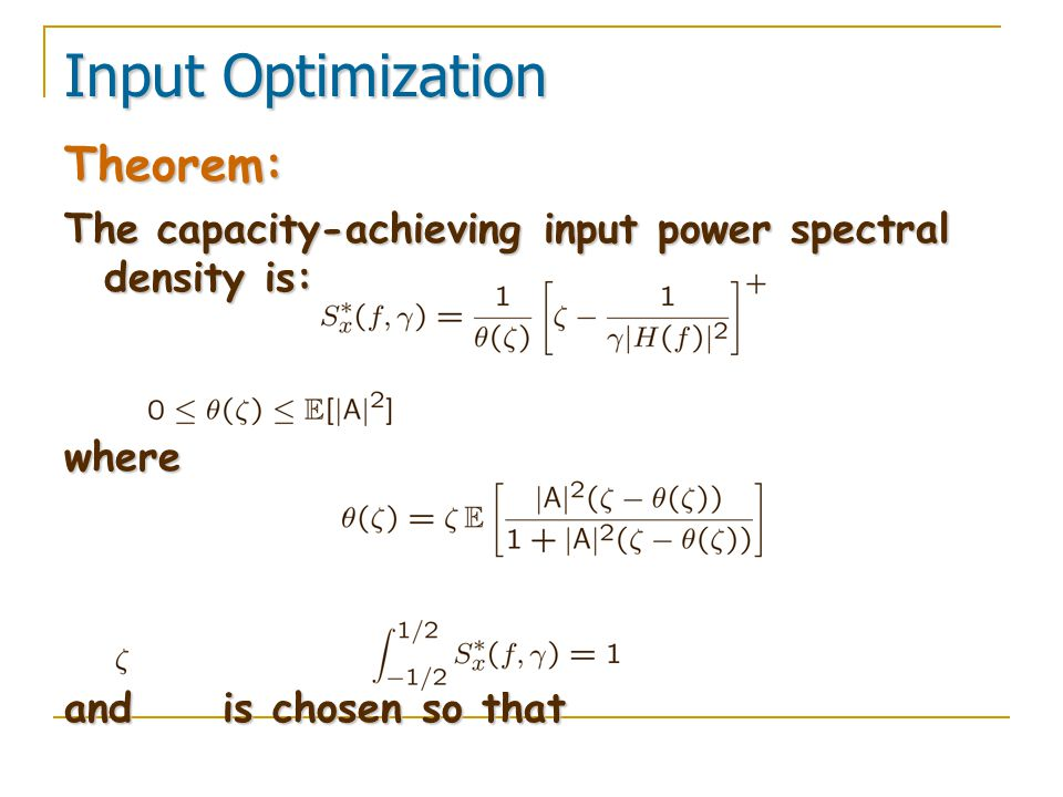 Input Optimization Theorem: The capacity-achieving input power spectral density is: where and is chosen so that