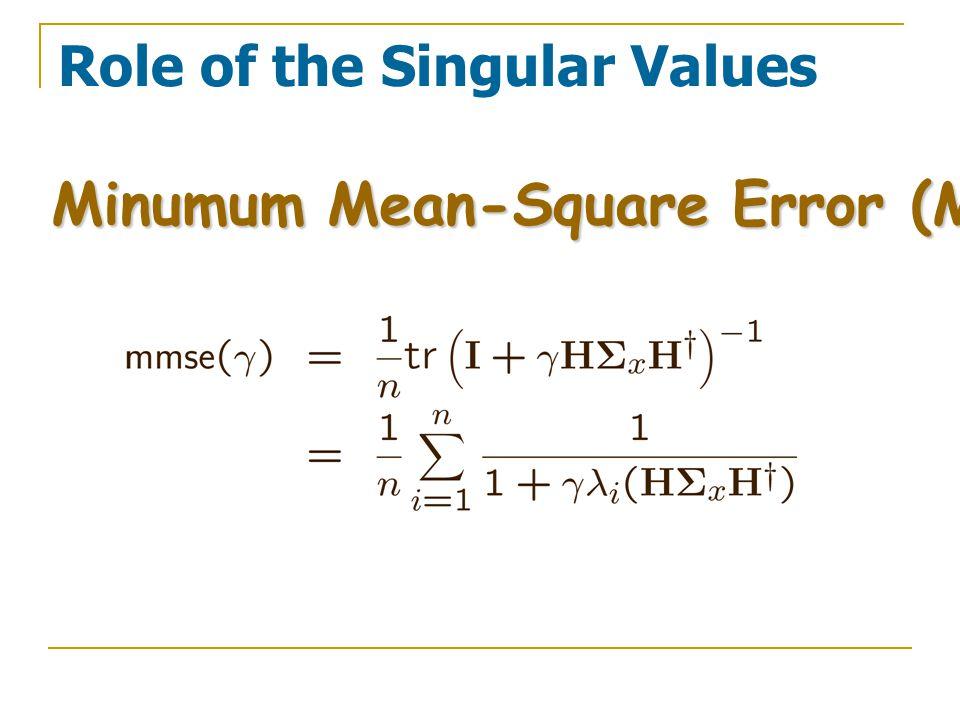 Role of the Singular Values Minumum Mean-Square Error (MMSE) :
