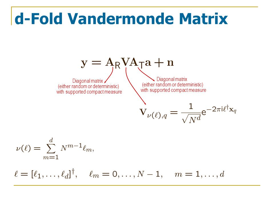 d-Fold Vandermonde Matrix Diagonal matrix (either random or deterministic) with supported compact measure Diagonal matrix (either random or deterministic) with supported compact measure