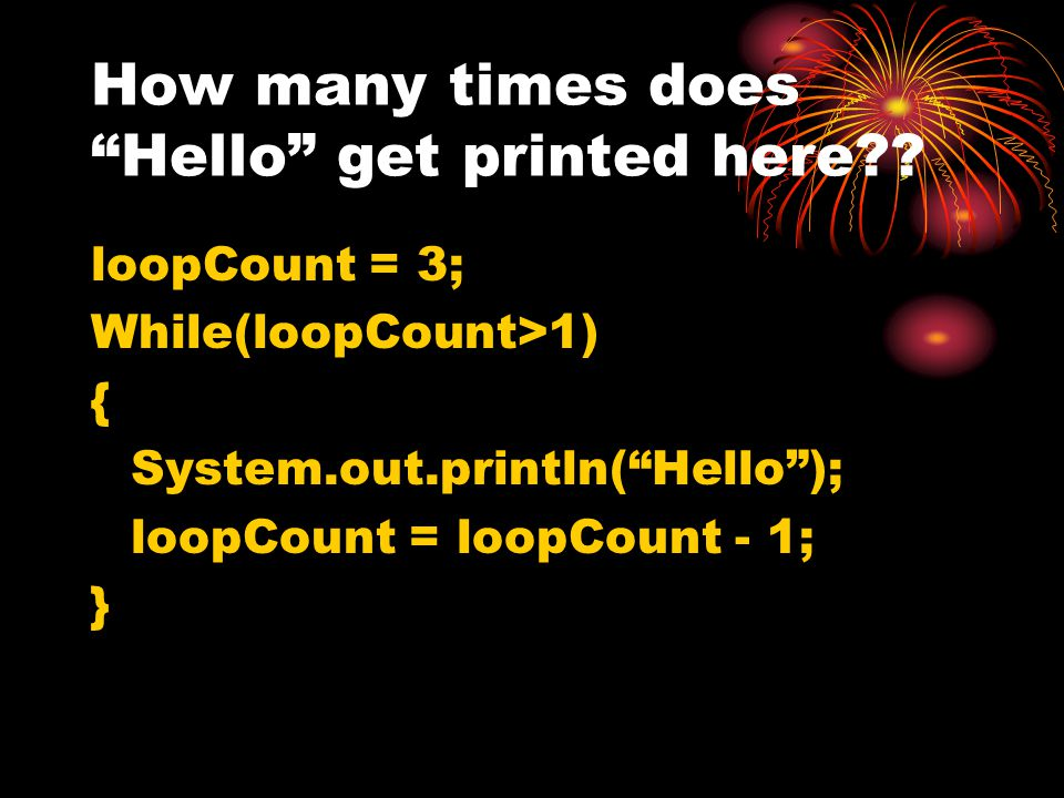 How many times does Hello get printed here?.
