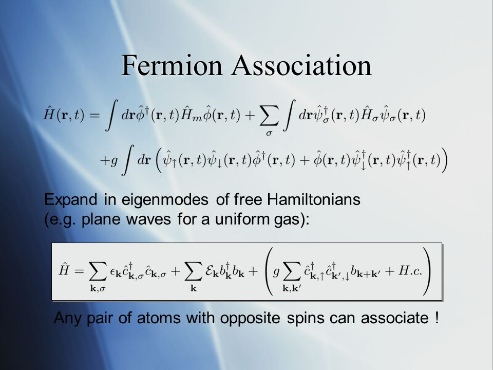 Outline  Fermion association model - single molecular mode, slow atoms.