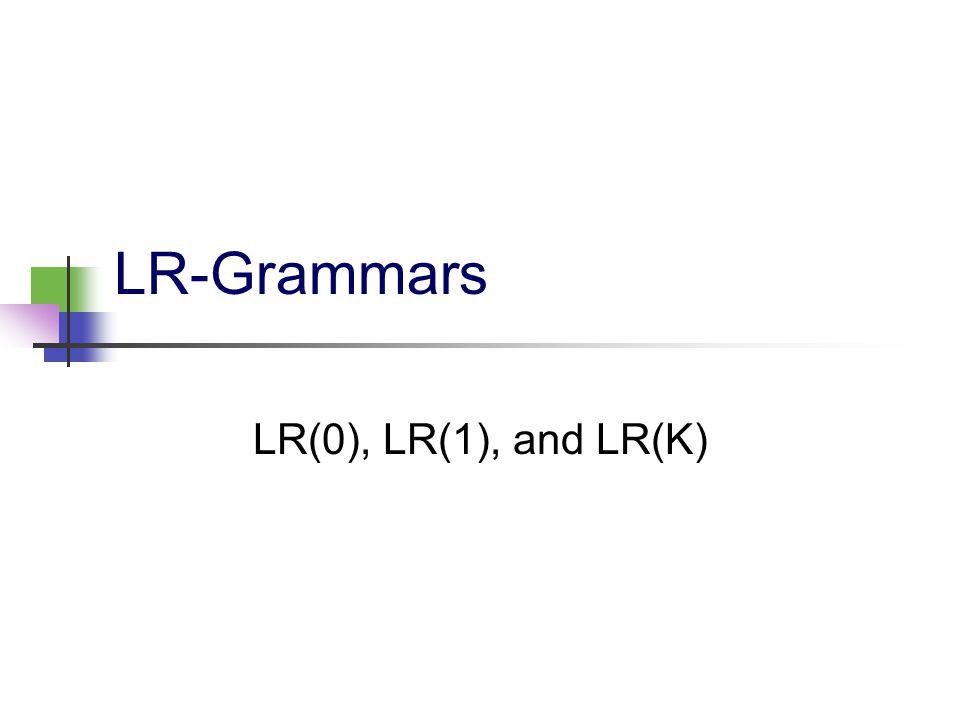 LR-Grammars LR(0), LR(1), and LR(K)