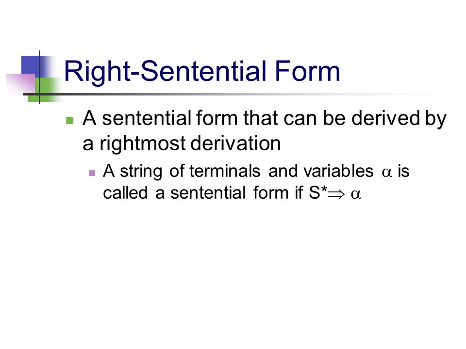 Right-Sentential Form A sentential form that can be derived by a rightmost derivation A string of terminals and variables  is called a sentential for