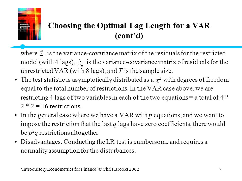'Introductory Econometrics for Finance' © Chris Brooks 20027 Choosing the Optimal Lag Length for a VAR (cont'd) where is the variance-covariance matri