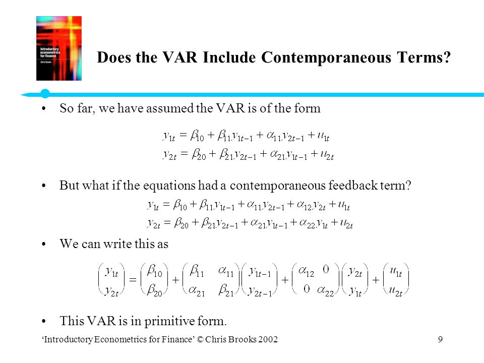 'Introductory Econometrics for Finance' © Chris Brooks 20029 Does the VAR Include Contemporaneous Terms? So far, we have assumed the VAR is of the for