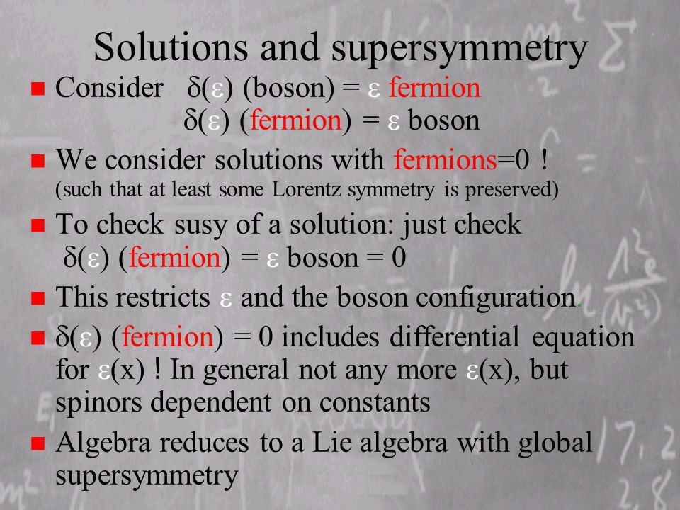 Solutions and supersymmetry Consider  ) (boson) =  fermion  ) (fermion) =  boson n We consider solutions with fermions=0 .
