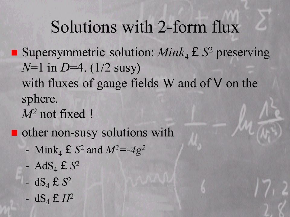 Solutions with 2-form flux Supersymmetric solution: Mink 4 £ S 2 preserving N=1 in D=4.