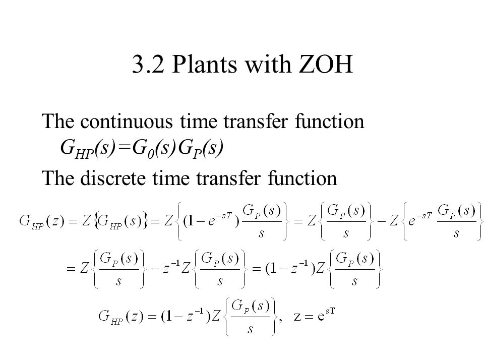 3.2 Plants with ZOH The continuous time transfer function G HP (s)=G 0 (s)G P (s) The discrete time transfer function