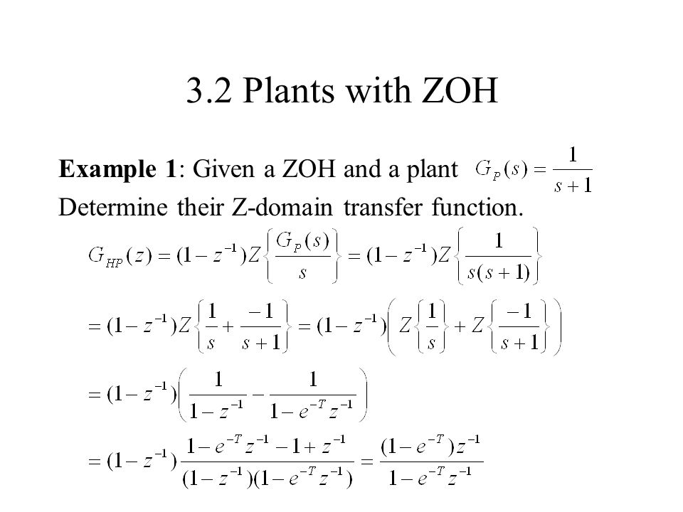 3.2 Plants with ZOH Example 1: Given a ZOH and a plant Determine their Z-domain transfer function.