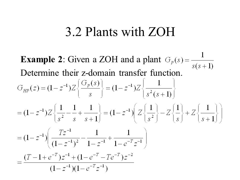 3.2 Plants with ZOH Example 2: Given a ZOH and a plant Determine their z-domain transfer function.