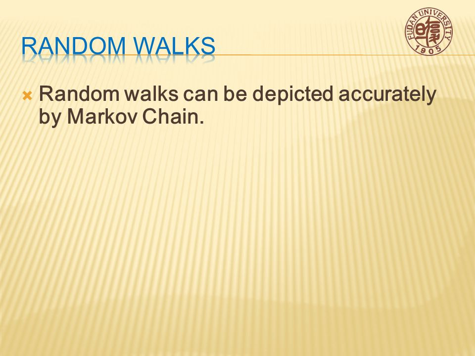  Random walks can be depicted accurately by Markov Chain.