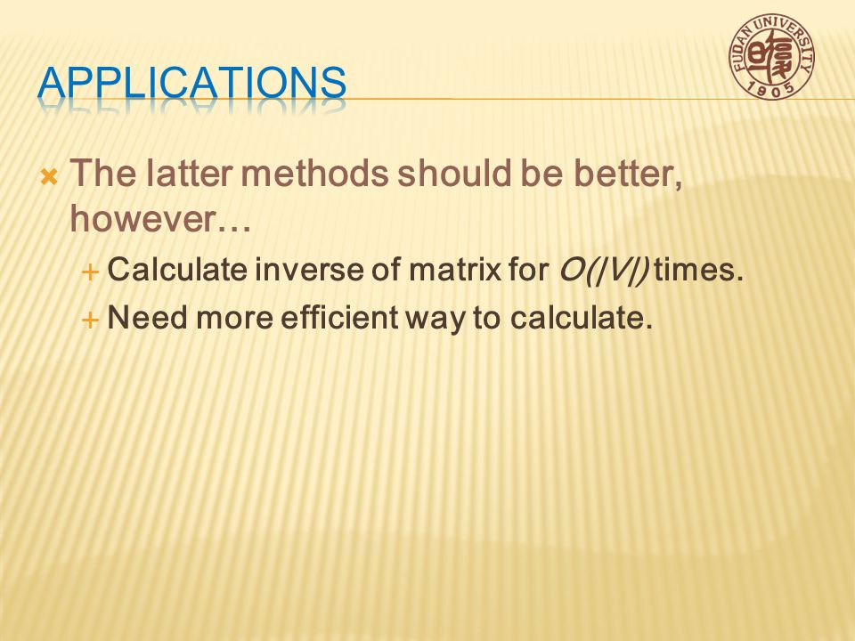  The latter methods should be better, however…  Calculate inverse of matrix for O(|V|) times.
