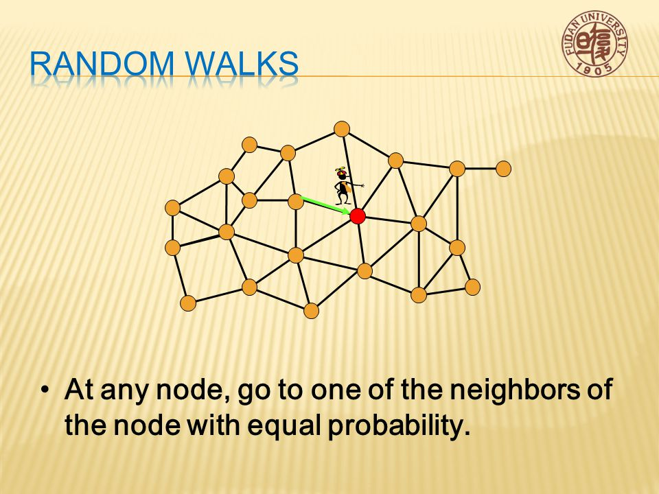 - At any node, go to one of the neighbors of the node with equal probability.