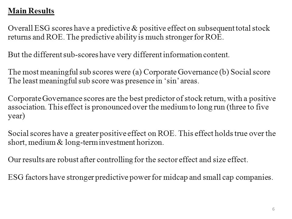 6 Main Results Overall ESG scores have a predictive & positive effect on subsequent total stock returns and ROE.