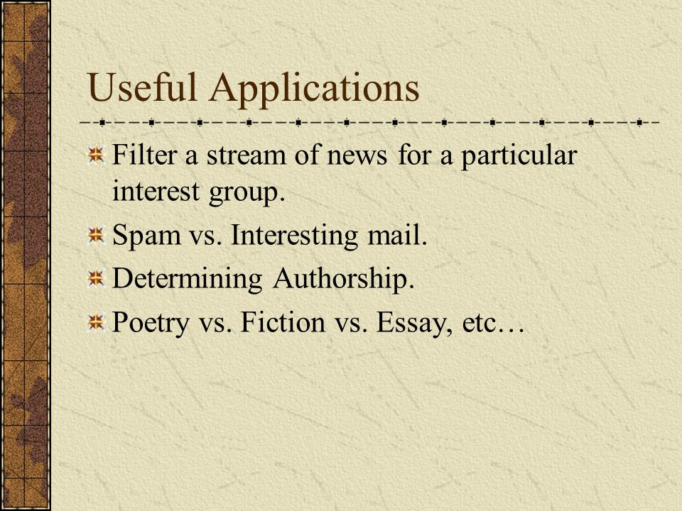 Useful Applications Filter a stream of news for a particular interest group.