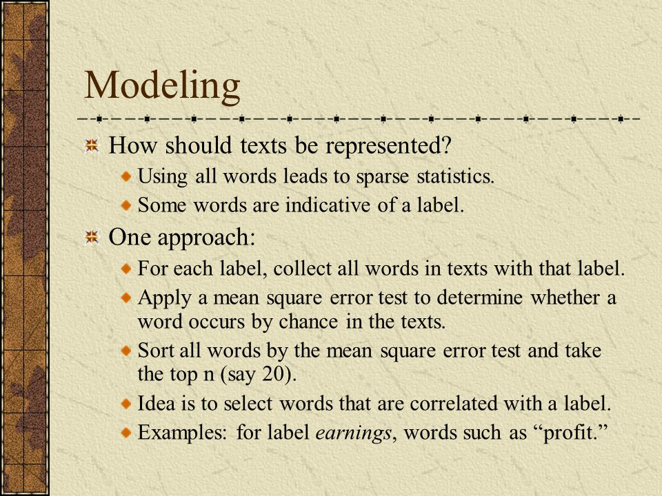 Modeling How should texts be represented. Using all words leads to sparse statistics.