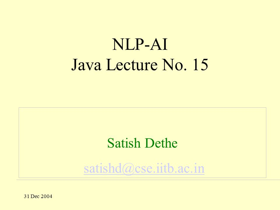 31 Dec 2004 NLP-AI Java Lecture No. 15 Satish Dethe satishd@cse.iitb.ac.in