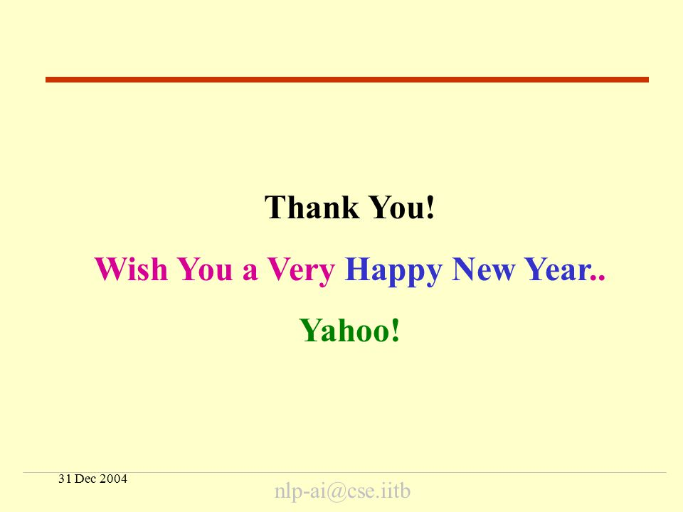 31 Dec 2004 nlp-ai@cse.iitb Thank You! Wish You a Very Happy New Year.. Yahoo! End