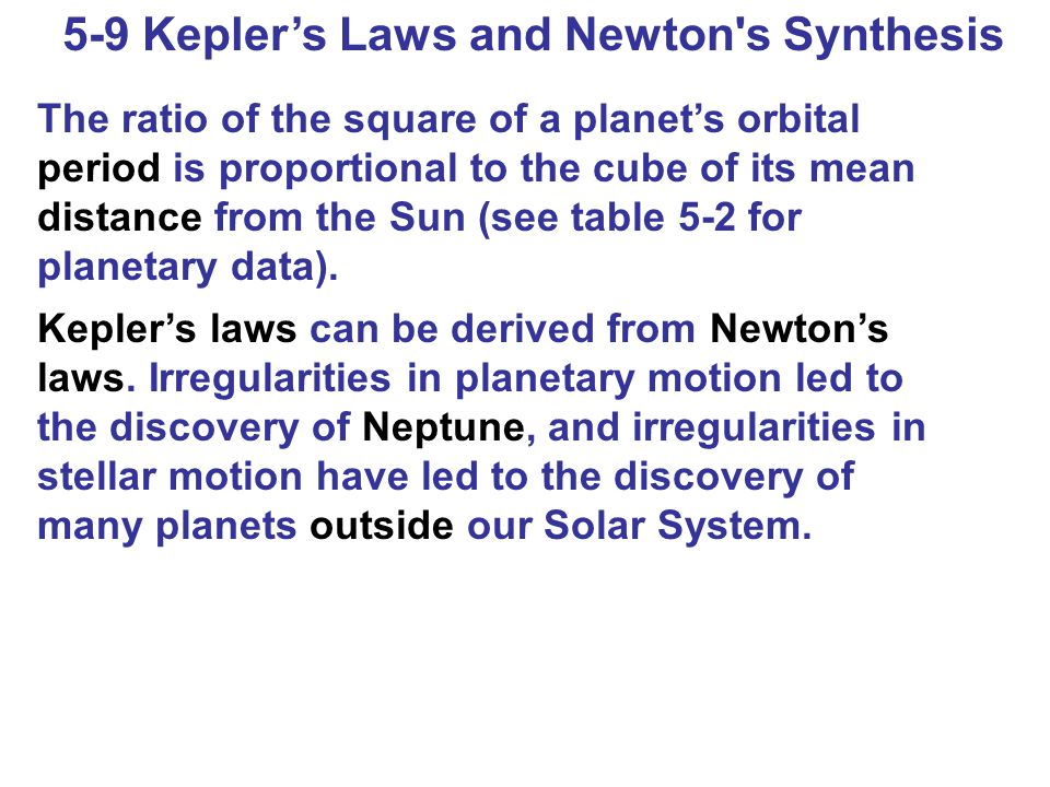 5-9 Kepler's Laws and Newton s Synthesis The ratio of the square of a planet's orbital period is proportional to the cube of its mean distance from the Sun (see table 5-2 for planetary data).