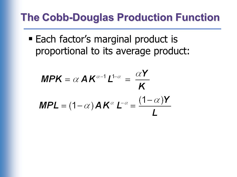  Each factor's marginal product is proportional to its average product: The Cobb-Douglas Production Function