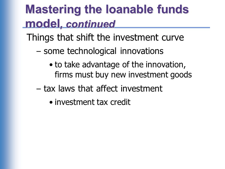 Mastering the loanable funds model, continued Things that shift the investment curve – some technological innovations to take advantage of the innovat