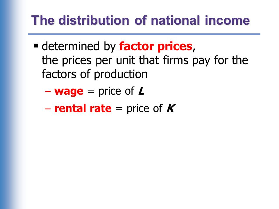 The distribution of national income  determined by factor prices, the prices per unit that firms pay for the factors of production – wage = price of