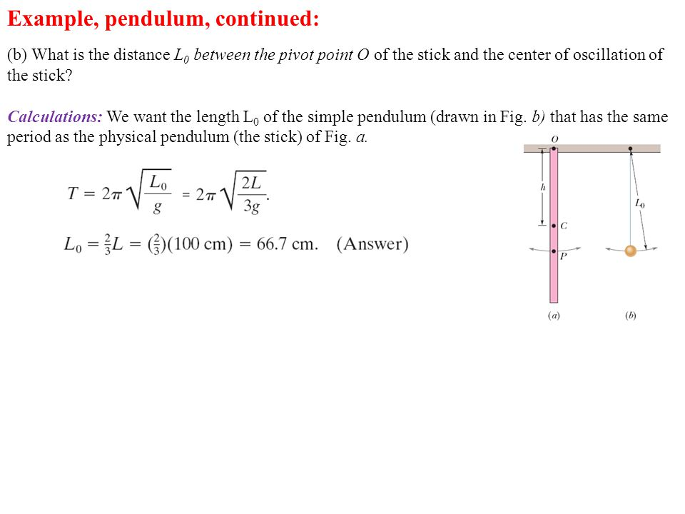 Example, pendulum, continued: (b) What is the distance L 0 between the pivot point O of the stick and the center of oscillation of the stick? Calculat