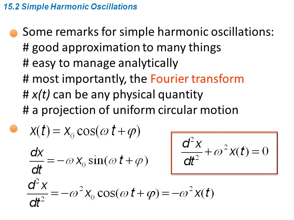 Some remarks for simple harmonic oscillations: # good approximation to many things # easy to manage analytically # most importantly, the Fourier trans