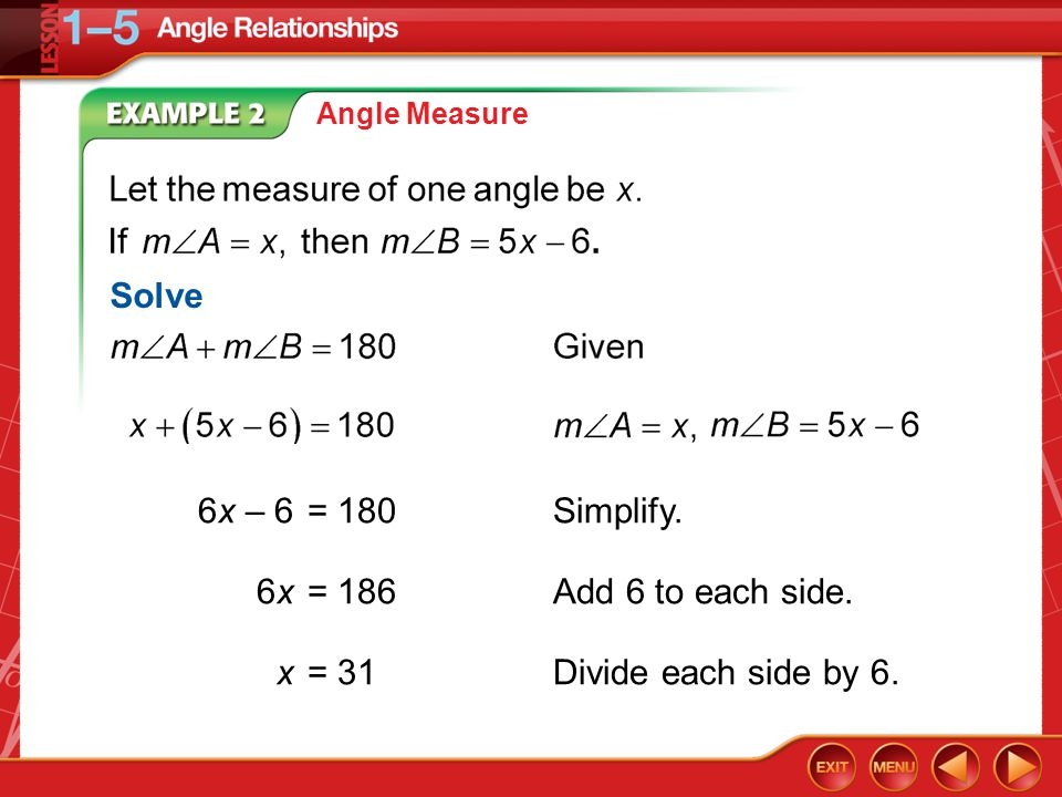 Example 2 Angle Measure 6x – 6= 180Simplify. 6x= 186Add 6 to each side. x= 31Divide each side by 6. Solve