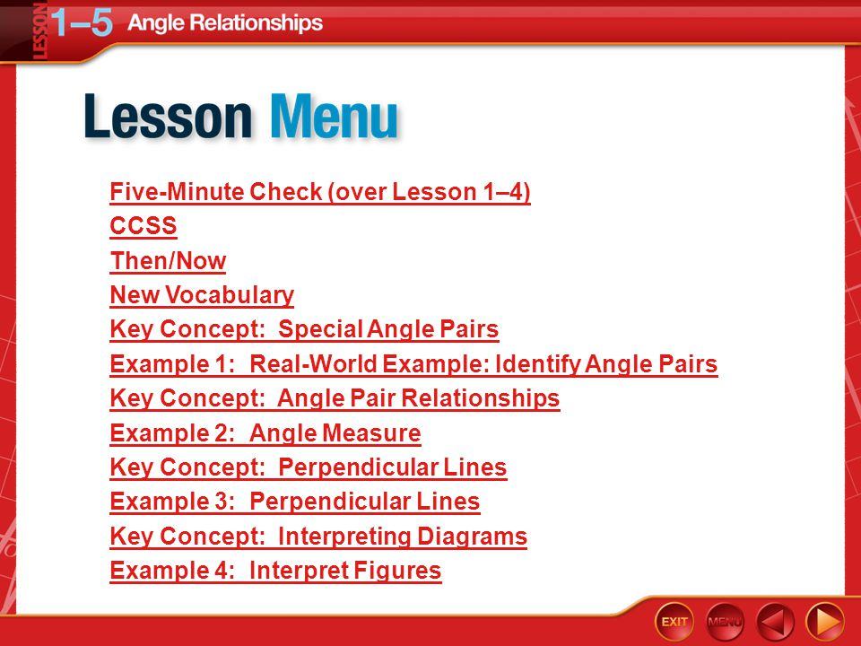 Lesson Menu Five-Minute Check (over Lesson 1–4) CCSS Then/Now New Vocabulary Key Concept: Special Angle Pairs Example 1:Real-World Example: Identify A