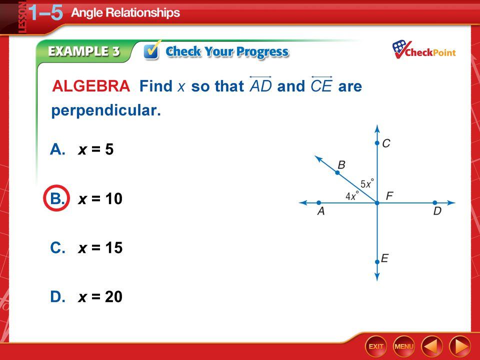 Example 3 A.x = 5 B.x = 10 C.x = 15 D.x = 20