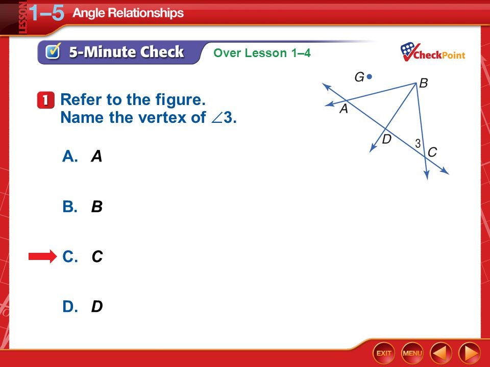 Over Lesson 1–4 5-Minute Check 1 A.A B.B C.C D.D Refer to the figure. Name the vertex of  3.