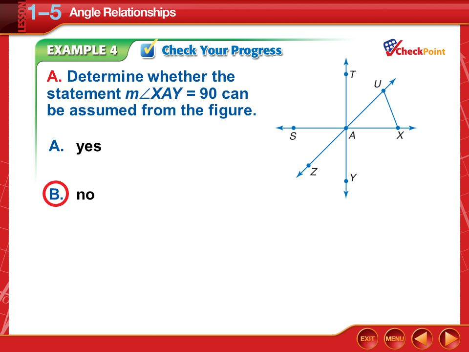 Example 4a A.yes B.no A. Determine whether the statement m  XAY = 90 can be assumed from the figure.