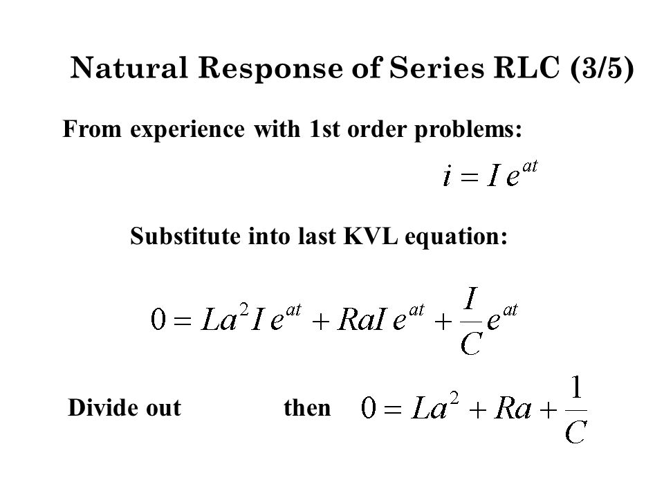 Critically Damped Series RLC (3/6) Solve for g 1 & g 2 using initial conditions: then &
