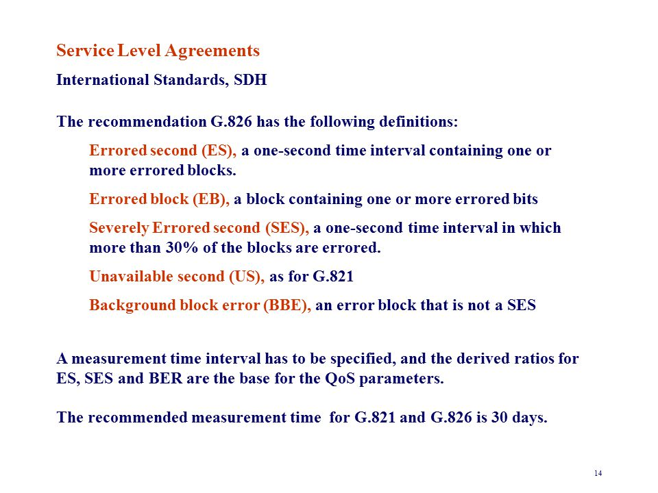 14 Service Level Agreements International Standards, SDH The recommendation G.826 has the following definitions: Errored second (ES), a one-second time interval containing one or more errored blocks.