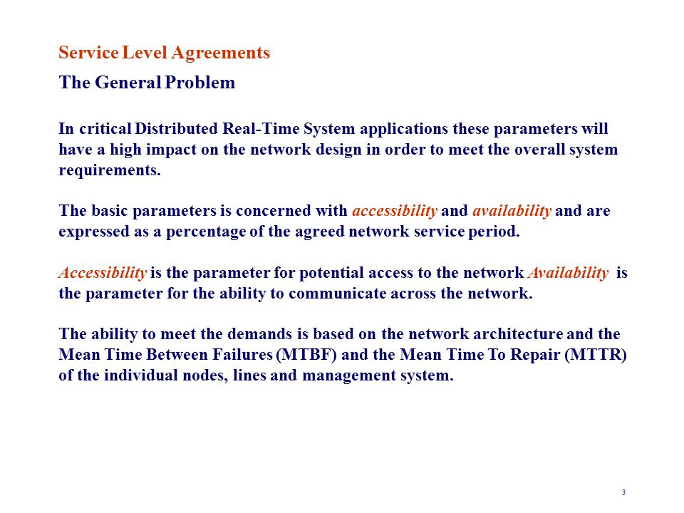 4 Service Level Agreements The General Problem In critical Distributed Real-Time Systems the network QoS must be ensured by a sufficient degree of redundancy and fast reaction in the network management system.