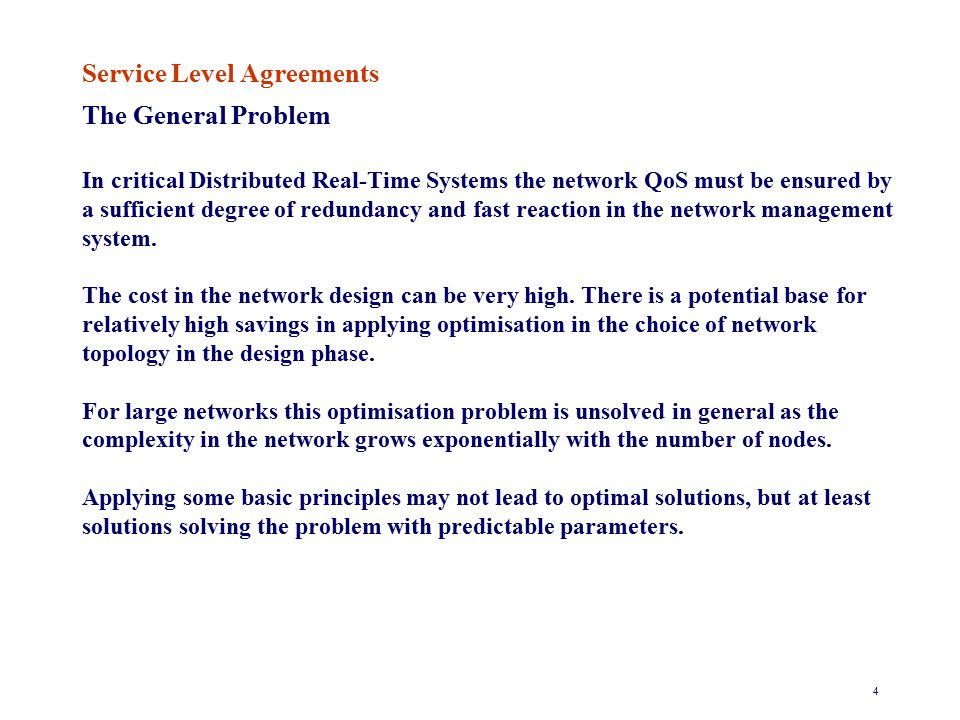 5 Service Level Agreements Example from a general purpose network JANET, UK Network availability for at least: Availability of 99.6%to more than 90% of clients Availability of 99%to more than 96.5%of clients Availability of 97%to more than 98.5% of clients Availability of 93%to more than 99.5% of clients Mean time between failures of the service of at least: 1000 hours provided to 99% of clients The target rate is less than 0.001 incidents per hour, calculated each month by dividing the number of failures in the best 99% access points by the number of access points and the number of hours in the month.