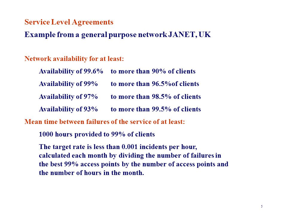 5 Service Level Agreements Example from a general purpose network JANET, UK Network availability for at least: Availability of 99.6%to more than 90% o