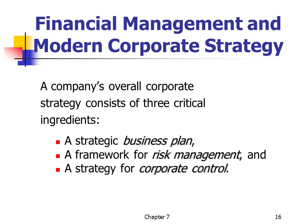 Chapter 716 Financial Management and Modern Corporate Strategy A company's overall corporate strategy consists of three critical ingredients: business