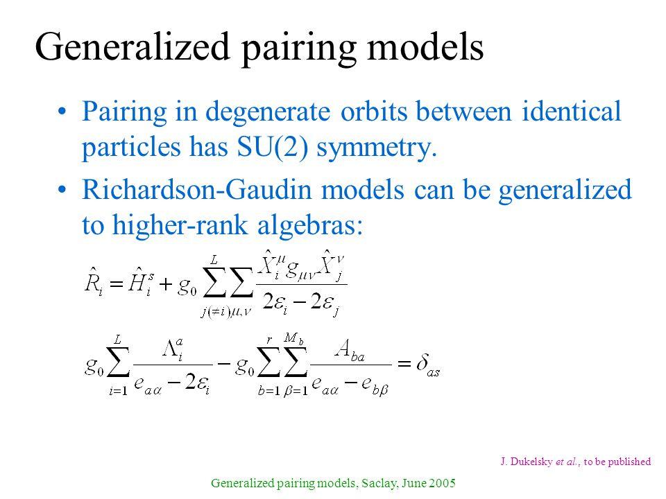 Generalized pairing models, Saclay, June 2005 Generalized pairing models J.