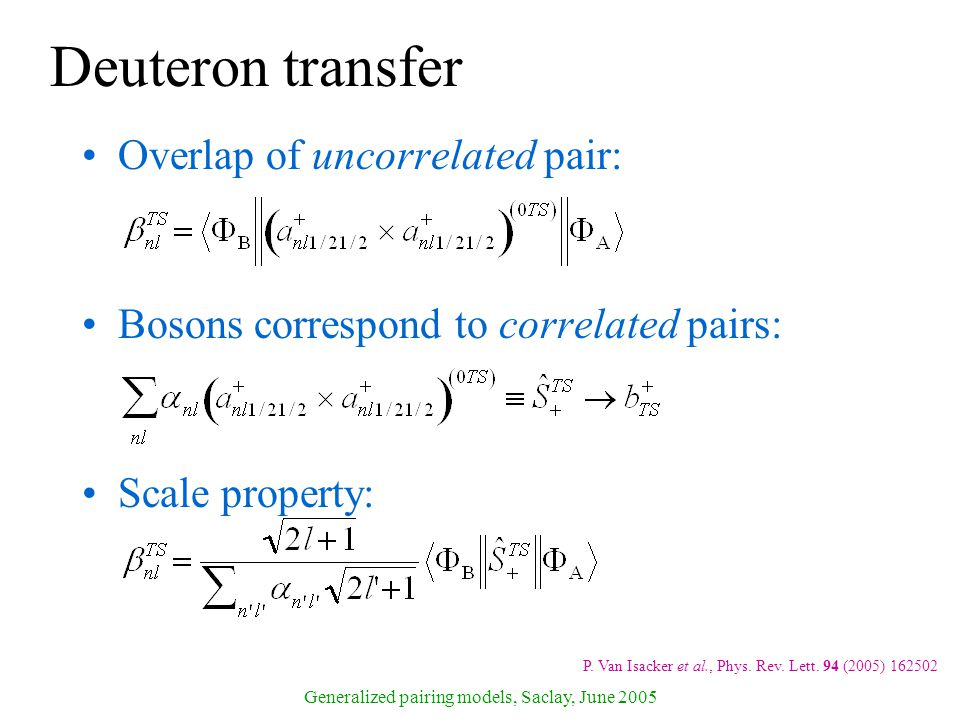Generalized pairing models, Saclay, June 2005 Deuteron transfer Overlap of uncorrelated pair: Bosons correspond to correlated pairs: Scale property: P.
