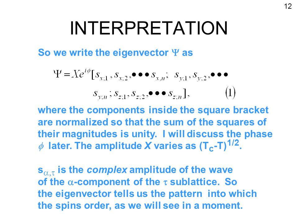 INTERPRETATION So we write the eigenvector  as where the components inside the square bracket are normalized so that the sum of the squares of their magnitudes is unity.