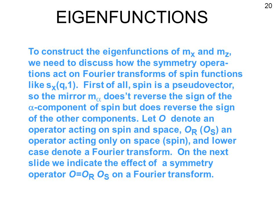 EIGENFUNCTIONS To construct the eigenfunctions of m x and m z, we need to discuss how the symmetry opera- tions act on Fourier transforms of spin functions like s x (q,1).