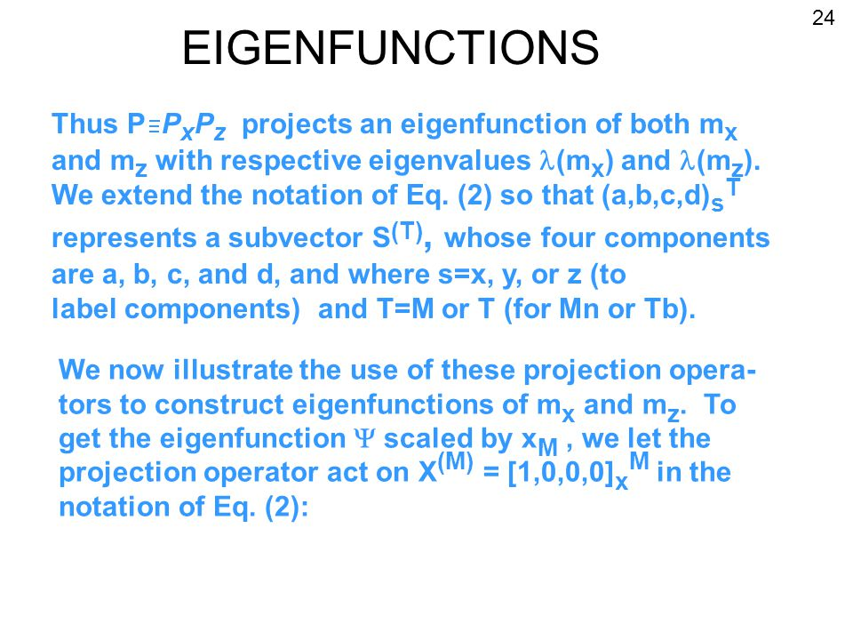 EIGENFUNCTIONS Thus P P x P z projects an eigenfunction of both m x and m z with respective eigenvalues (m x ) and (m z ).