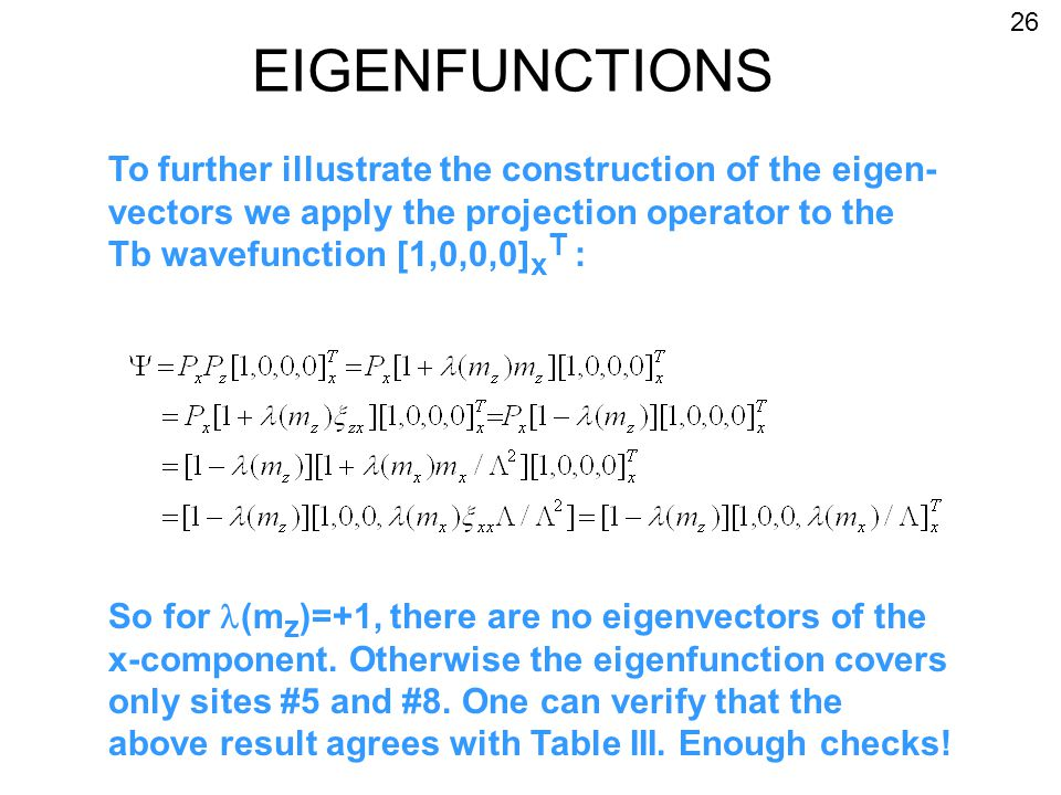 EIGENFUNCTIONS To further illustrate the construction of the eigen- vectors we apply the projection operator to the Tb wavefunction [1,0,0,0] x T : So for (m z )=+1, there are no eigenvectors of the x-component.