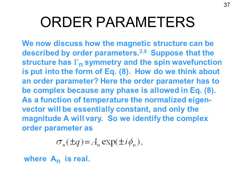 ORDER PARAMETERS We now discuss how the magnetic structure can be described by order parameters.