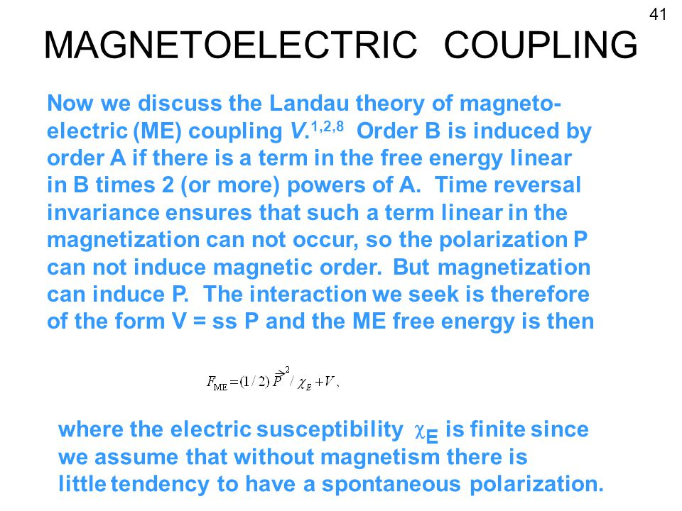 MAGNETOELECTRIC COUPLING 41 Now we discuss the Landau theory of magneto- electric (ME) coupling V.